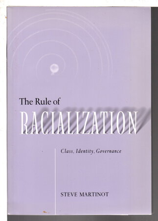 THE RULE OF RACIALIZATION: Class, Identity, Governance. by Martinot, Steve.