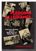 PLEDGING ALLEGIANCE: American Identity and the Bond Drive of World War II. by Samuel, Lawrence R.