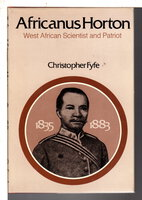 AFRICANUS HORTON, 1835-1883, West African Scientist and Patriot by Fyfe, Christopher