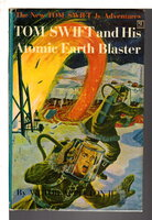 TOM SWIFT AND HIS ATOMIC EARTH BLASTER: Tom Swift, Jr series #5. by Appleton, Victor II.
