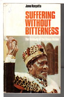 SUFFERING WITHOUT BITTERNESS: The Founding of the Kenya Nation. by Kenyatta, Jomo.