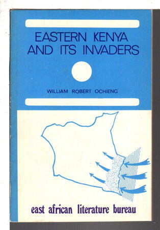 EASTERN KENYA AND ITS INVADERS. by Ochieng', William R.