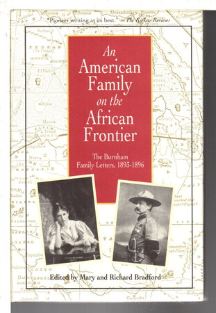 AN AMERICAN FAMILY ON THE AFRICAN FRONTIER, THE BURNHAM FAMILY LETTERS, 1893-1896. by Bradford, Mary and Richard.