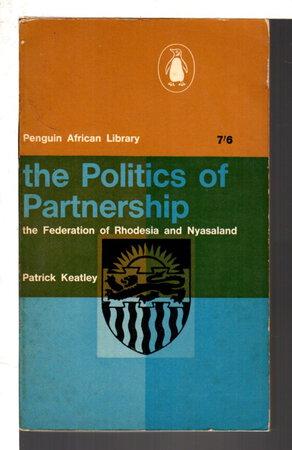 THE POLITICS OF PARTNERSHIP: The Federation of Rhodesia & Nyasaland. by Keatley, Patrick.