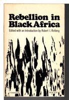 REBELLION IN BLACK AFRICA. by Rotberg, Robert I., editor.
