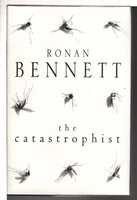 THE CATASTROPHIST. by Bennett, Ronan.