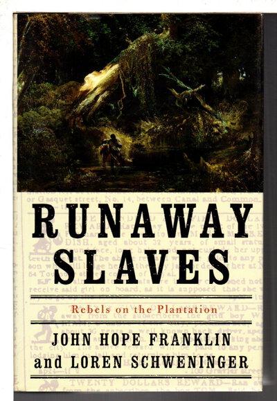 RUNAWAY SLAVES: Rebels on the Plantation. by Franklin, John Hope and Loren Schweninger,