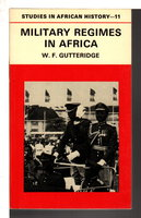MILITARY REGIMES IN AFRICA, by Gutteridge, W. F..