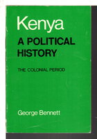 KENYA, A POLITICAL HISTORY: The Colonial Period . by Bennett, George.