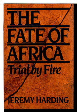 THE FATE OF AFRICA: Trial by Fire. (original title: Small Wars, Small Mercies.) by Harding, Jeremy.