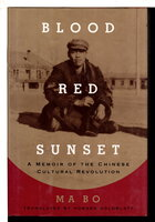 BLOOD RED SUNSET: A Memoir of the Chinese Cultural Revolution. by Ma Bo.
