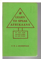 LEARN TO SPEAK AFRIKAANS: A New Method Based on One Thousand Words by Groenewald, P. W. J.