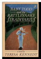 BABY TODD AND THE RATTLESNAKE STRADIVARIUS. by Kennedy, Teresa.