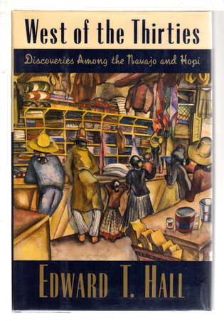 WEST OF THE THIRTIES: Discoveries Among the Navajo and Hopi. by Hall, Edward T.