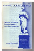 EDWARD DICKINSON BAKER: Western Gentleman, Frontier Lawyer, American Statesman by [Baker, Edward Dickinson, 1811 - 1861] Vandenhoff, Anne.