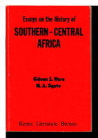ESSSAYS ON THE HISTORY OF SOUTHERN - CENTRAL AFRICA. by Were, Gideon S. (11934 -1995) and M. A. Ogutu (Mathias Alwodo Ogutu, 1930-1990)