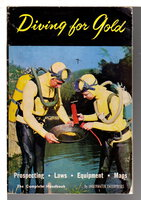 DIVING FOR GOLD: THE COMPLETE HANDBOOK. by Underwater Enterprises; Keith Fuller, text, Don Horton, photography.