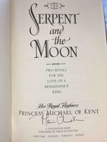 THE SERPENT AND THE MOON: Two Rivals for the Love of a Renaissance King. by Princess Michael of Kent.