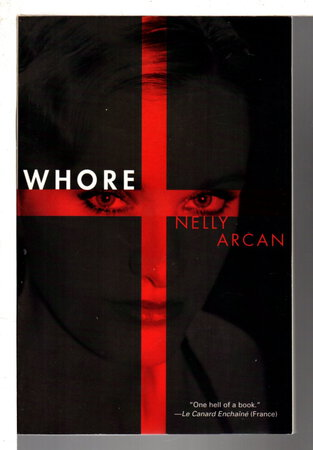 WHORE. by Arcan, Nelly (pseudonym of Isabelle Fortier, 1973-2009)