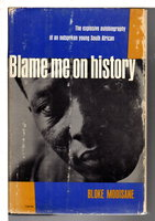 BLAME ME ON HISTORY. by Modisane, Bloke (1923-1986)