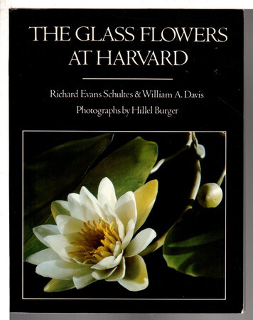 THE GLASS FLOWERS AT HARVARD. by Schultes, Richard Evans and William A. Davis.