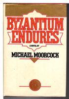 BYZANTIUM ENDURES. by Moorcock, Michael.