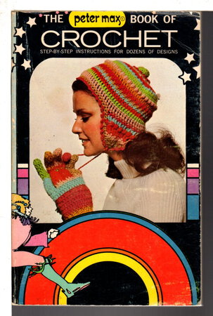 The PETER MAX BOOK OF CROCHET . by Max, Peter and Betty Staal.