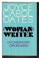 (WOMAN) WRITER: Occasions and Opportunities. by Oates, Joyce Carol.
