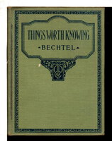 THINGS WORTH KNOWING: A Treasury of Useful Information, Answering Thousands of Questions . by Bechtel, John H.