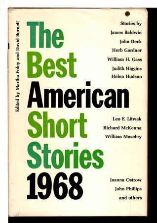 THE BEST AMERICAN SHORT STORIES 1968 and the Yearbook of the American Short Story. by [Anthology] Foley, Martha and David Burnett, editors. James Baldwin and William Gass, contributors.