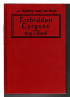 FORBIDDEN CARGOES: A Mystery Story for Boys #10. by Snell, Roy J. (1878-1959)