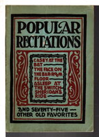 POPULAR RECITATIONS: Comprising Dramatic, Pathetic, Humorous, Witty and Character Speeches Compiled from the Best American And Foreign Authors.
