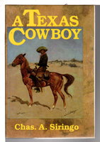 A TEXAS COW BOY OR, Fifteen Years on the Hurricane Deck of a Spanish Pony. by Siringo, Chas A. [Charles Angelo, 1855-1928]