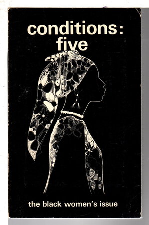 CONDITIONS: FIVE: The Black Women's Issue. by Bethel, Lorraine and Barbara Smith, editiors; Audre Lourde, Cheryl Clarke, Chirlane McCray and others, contributors.