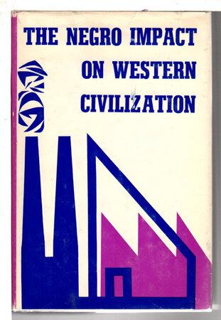 THE NEGRO IMPACT ON WESTERN CIVILIZATION. by Roucek, Joseph S. and Thomas Kiernan, editors.