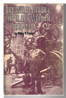 ORGANIZED LABOR AND THE BLACK WORKER 1619-1973. by Foner, Philip S.