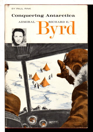 CONQUERING ANTARCTICA: RICHARD E. BYRD. by [Byrd, Richard E., 1888 - 1957) Rink, Paul,