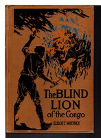 THE BLIND LION OF THE CONGO: The Boys' Big Game Series, #4. by Whitney, Elliott [pseudonym of Harry Lincoln Sayler, 1863-1913]
