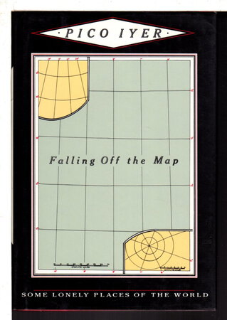 FALLING OFF THE MAP: Some Lonely Places of the World. by Iyer, Pico.