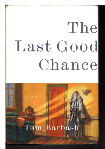 THE LAST GOOD CHANCE. by Barbash, Tom.
