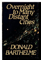 OVERNIGHT TO MANY DISTANT CITIES by Barthelme, Donald