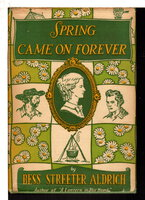 SPRING CAME ON FOREVER. by Aldrich, Bess Streeter.