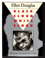 BLACK CLOUD, WHITE CLOUD. by Douglas, Ellen (pseudonym for Josephine Haxton, 1921-2012.); illustrated by Elizabeth Wolfe.