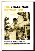 THE SMALL-MART REVOLUTION: How Local Businesses Are Beating the Global Competition. by Shuman, Michael; foreword by Bill McKibben.