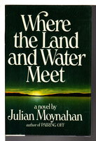 WHERE THE LAND AND WATER MEET. by Moynahan, Julian.