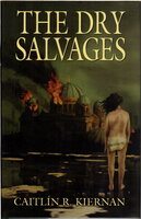 THE DRY SALVAGES. by Kiernan, Caitlin R.