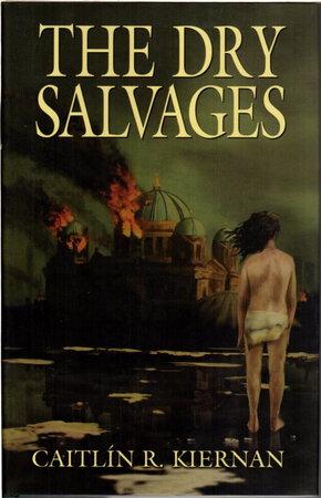 THE DRY SALVAGES. by Kiernan, Caitlin R.