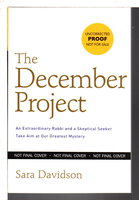 THE DECEMBER PROJECT: An Extraordinary Rabbi and a Skeptical Seeker Confront Life's Greatest Mystery. by Davidson, Sara.