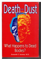 DEATH TO DUST: What Happens to Dead Bodies. by Iserson, Kenneth V., M.D.