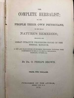 THE COMPLETE HERBALIST, or, The People Their Own Physicians by the Use of Nature's Remedies Describing the Great Curative Properties Found in the Herbal Kingdom : A New And Plain System of Hygienic Principles, Together With Comprehensive Essays On Sexual Philosophy, Marriage, Divorce, Etc. by Brown, Dr. O. Phelps.